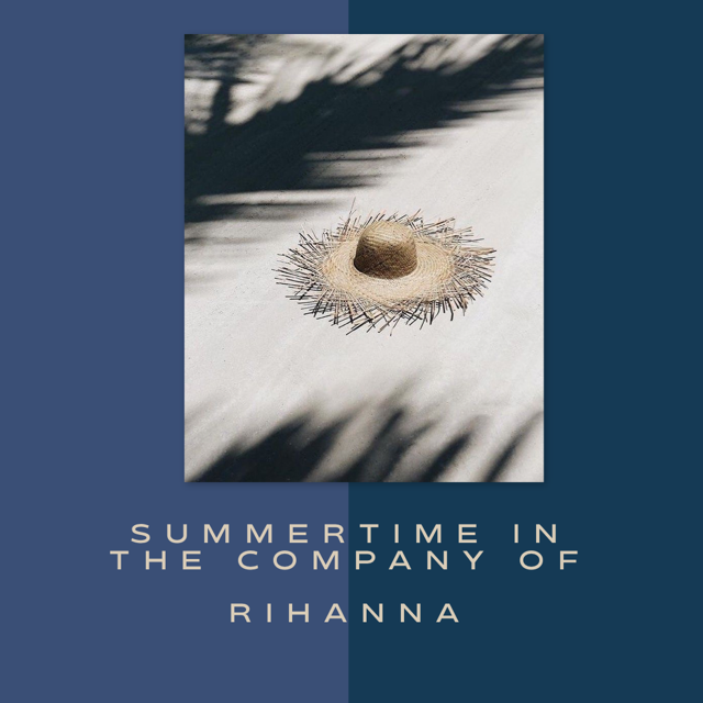 Summertime in the company of Rihanna